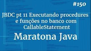 Curso Java Completo - Aula 150: JDBC pt 11 Procedures e funções no banco com CallableStatement