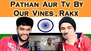 Indian reaction on  Pathan Aur Tv By Our Vines & Rakx Production | Swaggy d