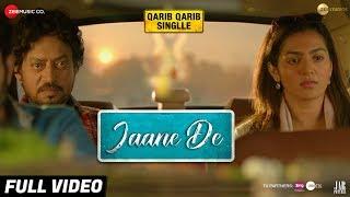 Jaane De - Full Video | Atif Aslam | Qarib Qarib Singlle | Irrfan I Parvathy | Vishal Mishra