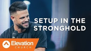 Setup In The Stronghold   Pastor Steven Furtick