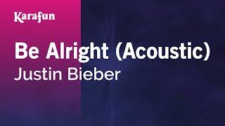 Karaoke Be Alright (Acoustic) - Justin Bieber *