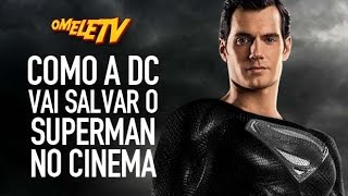 Como a DC vai salvar o Superman no cinema | OmeleTV