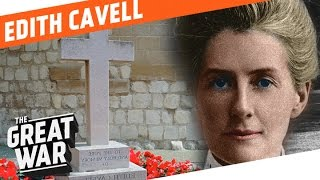Edith Cavell - Not A Martyr But A Nurse I WHO DID WHAT IN WW1?