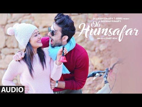 Xxx Mp4 Oh Humsafar Full Audio Neha Kakkar Himansh Kohli Tony Kakkar Bhushan Kumar Manoj Muntashir 3gp Sex