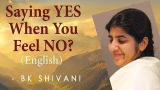 Saying YES When You Feel NO?: Ep 23: BK Shivani (English)