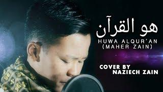 Maher Zain HUWA AL QUR'AN - Cover By Naziech Zain
