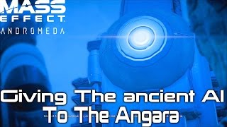 Mass Effect Andromeda Giving The Ancient AI To The Angara