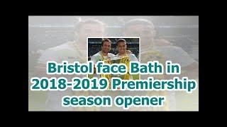 Bristol face Bath in 2018-2019 Premiership season opener