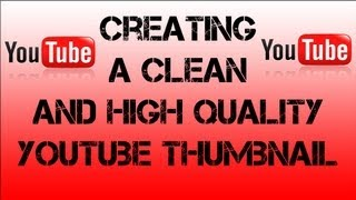 Photoshop Tutorial - How To Create Clean High Quality Youtube Thumbnails
