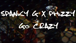 Spanky G X Phizzy - Go Crazy (Official Music Video)