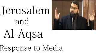 Jerusalem and Al-Aqsa - Response to the Media | Dr. Sh. Yasir Qadhi
