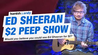 The Ed Sheeran $2 Peep Show Experiment