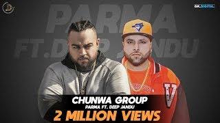 CHUNWA GROUP (Full Song) Parma Ft Deep Jandu   Latest Punjabi Songs 2017