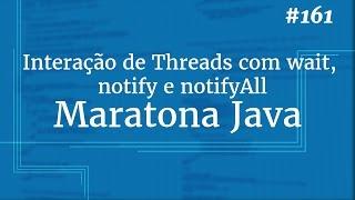 Curso Java Completo - Aula 161: Threads pt 06: Interação de Threads com wait, notify e notifyAll