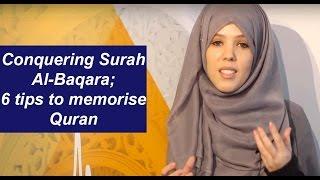Conquering Surah Al-Baqara; 6 tips to memorise Quran