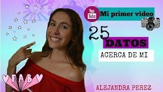 TAG 25 DATOS ACERCA DE MI // MI PRIMER VIDEO- ALEJANDRA PEREZ H.