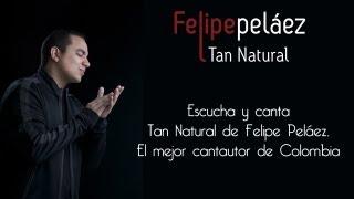 Tan Natural - Felipe Peláez :: Diferente
