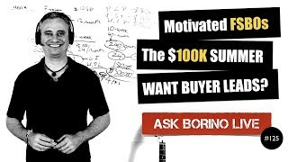 MOTIVATED FSBOs - The $100K SUMMER PLAN - WANT BUYER LEADS - Borino Real Estate Coaching #125