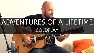 Adventures of a lifetime (Coldplay) - Fingerstyle Acoustic Guitar Solo Cover