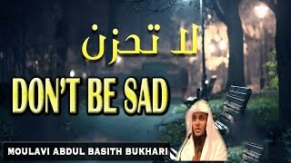 கவலைப்படாதே~ Don't Be Sad ┇لاتحزن┇Abdul Basith Bukhari