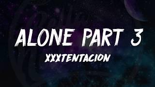 XXXTENTACION - Alone, Part 3 (Lyrics) 🎵