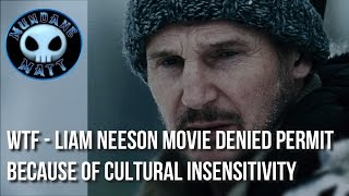 [Movies] WTF - Liam Neeson movie denied permit because of cultural insensitivity