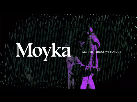 Moyka — All The Things We Forgot Lyric Video