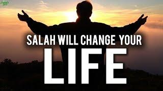 PRAYING SALAH WILL CHANGE YOUR LIFE!