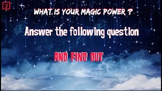 ✔ What Magical Power Do You Have?