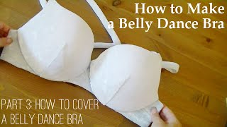 How to Make a Belly Dance Bra - Ultimate Guide Part 3: How to Cover a Belly Dance Bra