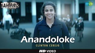 Anandoloke (Bengali) - Full Video   Kahaani 2-Durga Rani Singh   Clinton Cerejo   Vidya B   Arjun R