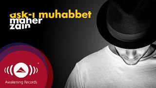 Maher Zain - Aşk-ı Muhabbet (Turkish-Türkçe)   Official Lyrics 2016