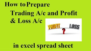 How to prepare Trading and Profit & Loss Account in excel spread sheet (Samir)