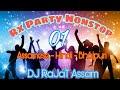 RX Party Nonstop 01 , Nonstop DJ Remix , Bihu Special 2018 , DJ RaJaT Assam , Nonstop Songs
