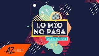 Alex Zurdo - Lo Mío No Pasa (Video Lyric)
