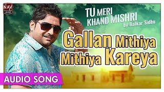 Gallan Mithiya Mithiya Kareya   Balkar Sidhu   Superhit Punjabi Audio Songs   Priya Audio