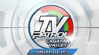 TV Patrol Cagayan Valley - Feb 24, 2017