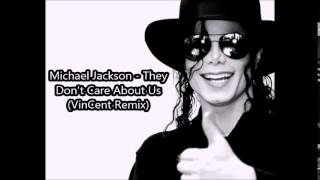 Michael Jackson - They Don't Care About Us (VinCent Remix)