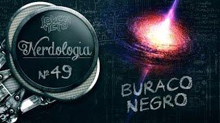Buraco Negro | Nerdologia 49
