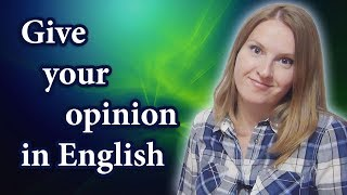 How to give your opinion in English - enlarge you English vocabulary