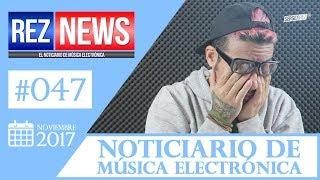 REZ NEWS [17.NOV.2017] Noticiario música electrónica #047