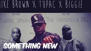 Something New (Remix) Mike Brown X Tupac X Biggie