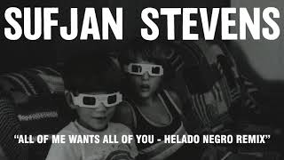 Sufjan Stevens - All of Me Wants All of You - Helado Negro Remix (Official Audio)