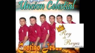 Grupo Uncion Celestial Contigo Jesus Album Completo