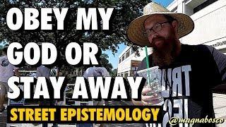Street Epistemology: Kyle (3)   Obey My God or Stay Away