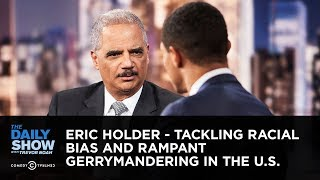Eric Holder - Tackling Racial Bias and Rampant Gerrymandering in the U.S. | The Daily Show