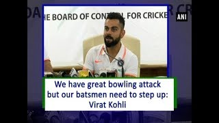 We have great bowling attack but our batsmen need to step up: Virat Kohli