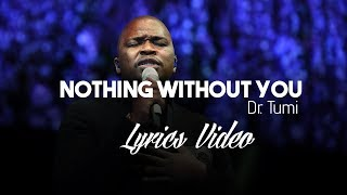 Dr Tumi Nothing Without You Lyrics Video
