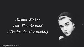Justin Bieber - Hit The Ground (Traducida al español)