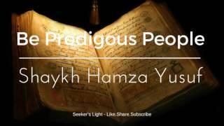Shaykh Hamza Yusuf - Be Prodigous People